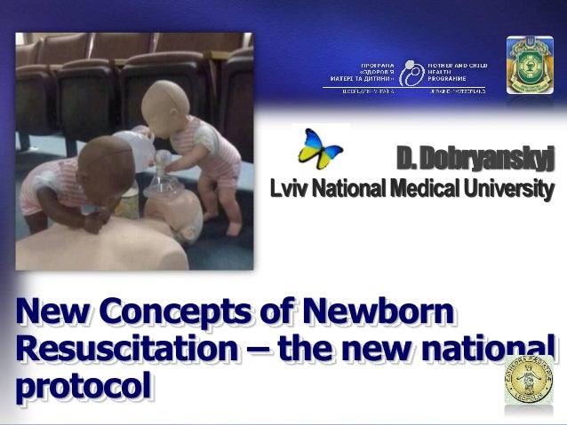 D. Dobryanskyj               Lviv National Medical UniversityNew Concepts of NewbornResuscitation – the new nationalprotocol