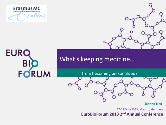 27-28 May 2013, Munich, GermanyEuroBioForum 2013 2nd Annual ConferenceWhat's keeping medicine…from becoming personalized?M...