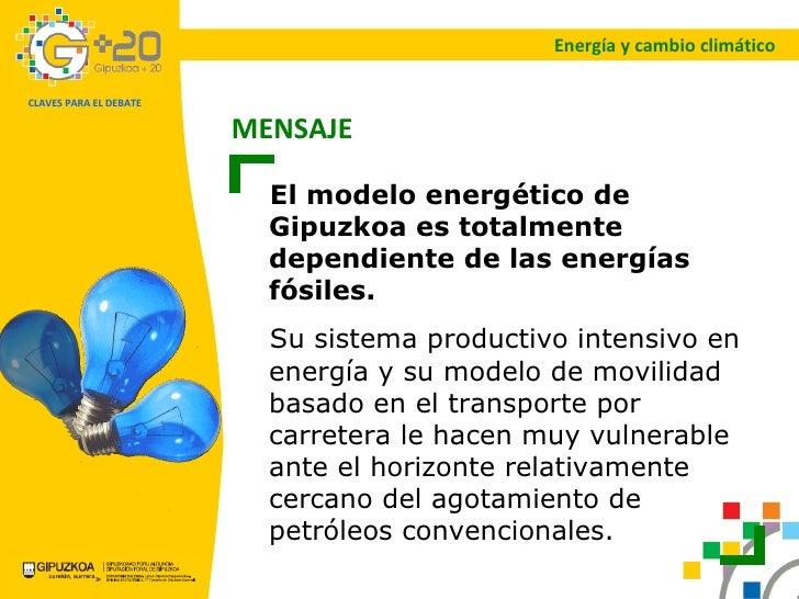 Energía y cambio climático El modelo energético de Gipuzkoa es totalmente dependiente de las energías fósiles. Su sistema ...