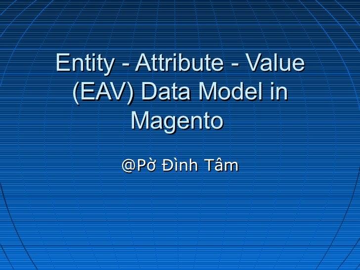 Entity - Attribute - Value (EAV) Data Model in        Magento      @Pờ Đình Tâm
