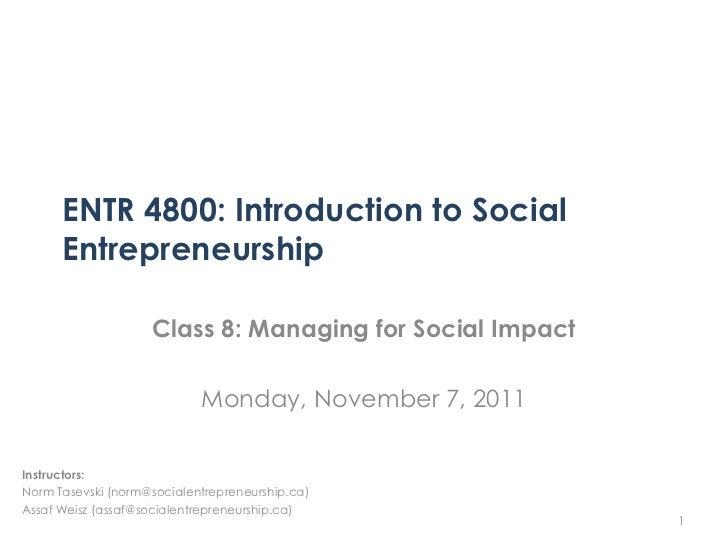 ENTR 4800: Introduction to Social      Entrepreneurship                    Class 8: Managing for Social Impact            ...