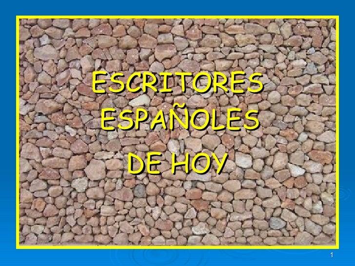 <ul><li>ESCRITORES ESPAÑOLES  </li></ul><ul><li>DE HOY </li></ul>