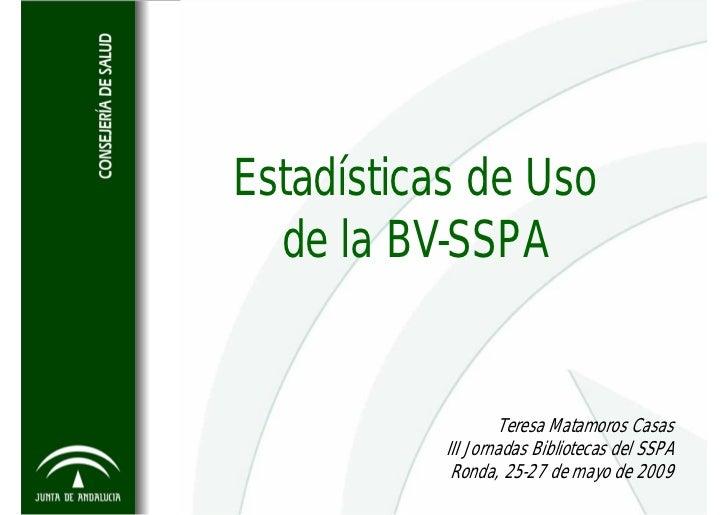 Estadísticas de Uso   de la BV-SSPA                      Teresa Matamoros Casas            III Jornadas Bibliotecas del SS...
