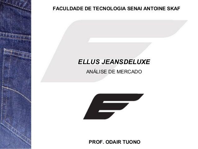 FACULDADE DE TECNOLOGIA SENAI ANTOINE SKAF  ELLUS JEANSDELUXE  ANÁLISE DE MERCADO  PROF. ODAIR TUONO