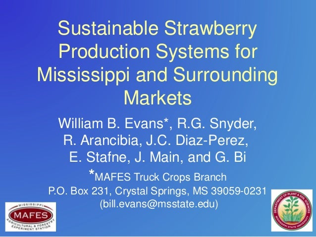 Sustainable Strawberry Production Systems for Mississippi and Surrounding Markets William B. Evans*, R.G. Snyder, R. Aranc...