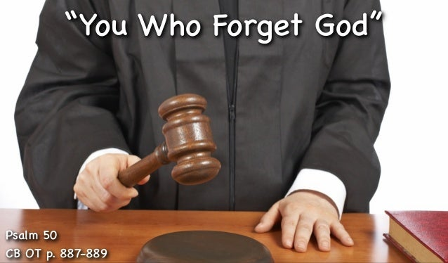 """""""You Who Forget God""""  Psalm 50 CB OT p. 887-889"""