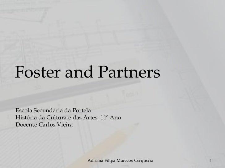 Foster and PartnersEscola Secundária da PortelaHistória da Cultura e das Artes 11º AnoDocente Carlos Vieira               ...