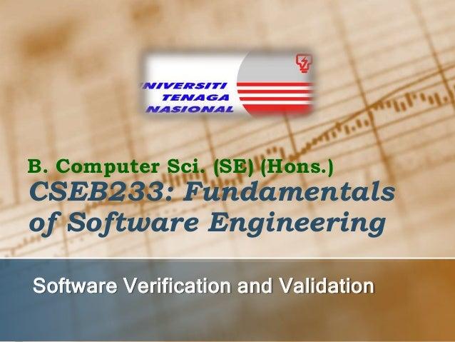 B. Computer Sci. (SE) (Hons.)  CSEB233: Fundamentals of Software Engineering Software Verification and Validation