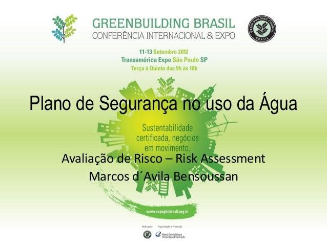 Plano de Segurança no uso da Água Avaliação de Risco – Risk Assessment Marcos d´Avila Bensoussan