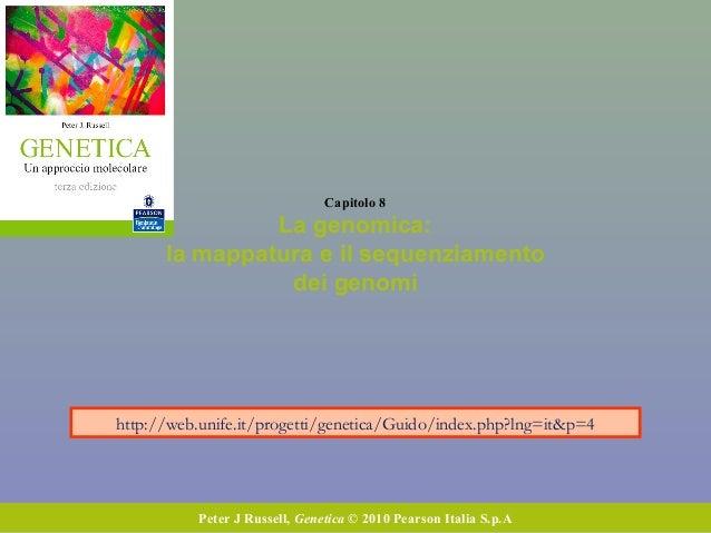 Capitolo 8 La genomica: la mappatura e il sequenziamento dei genomi Peter J Russell, Genetica © 2010 Pearson Italia S.p.A ...