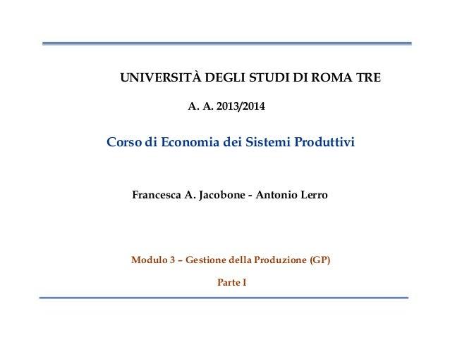1 UNIVERSITÀ DEGLI STUDI DI ROMA TRE A. A. 2013/2014 Corso di Economia dei Sistemi Produttivi Francesca A. Jacobone - Anto...