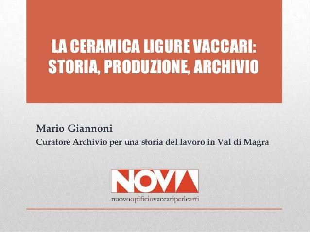 LA CERAMICA LIGURE VACCARI: STORIA, PRODUZIONE, ARCHIVIO Mario Giannoni Curatore Archivio per una storia del lavoro in Val...