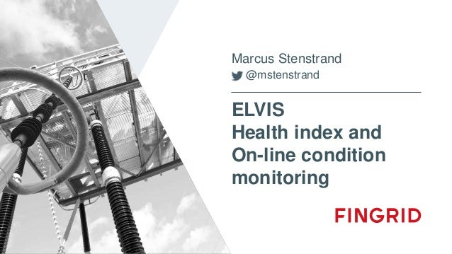 ELVIS Health index and On-line condition monitoring Marcus Stenstrand @mstenstrand
