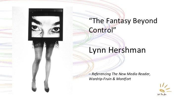 """ The Fantasy Beyond Control"" Lynn Hershman –  Referencing The New Media Reader,  Wardrip-Fruin & Montfort"