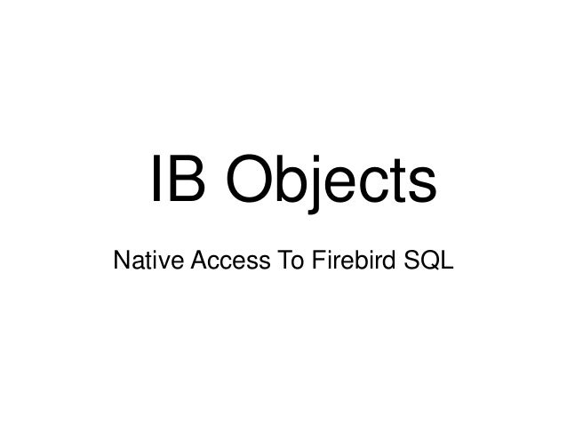 IB Objects  Native Access To Firebird SQL