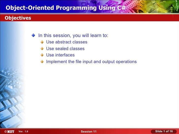 Object-Oriented Programming Using C#Objectives                In this session, you will learn to:                   Use ab...