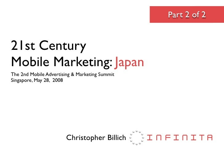 Part 2 of 2   21st Century Mobile Marketing: Japan The 2nd Mobile Advertising & Marketing Summit Singapore, May 28, 2008  ...