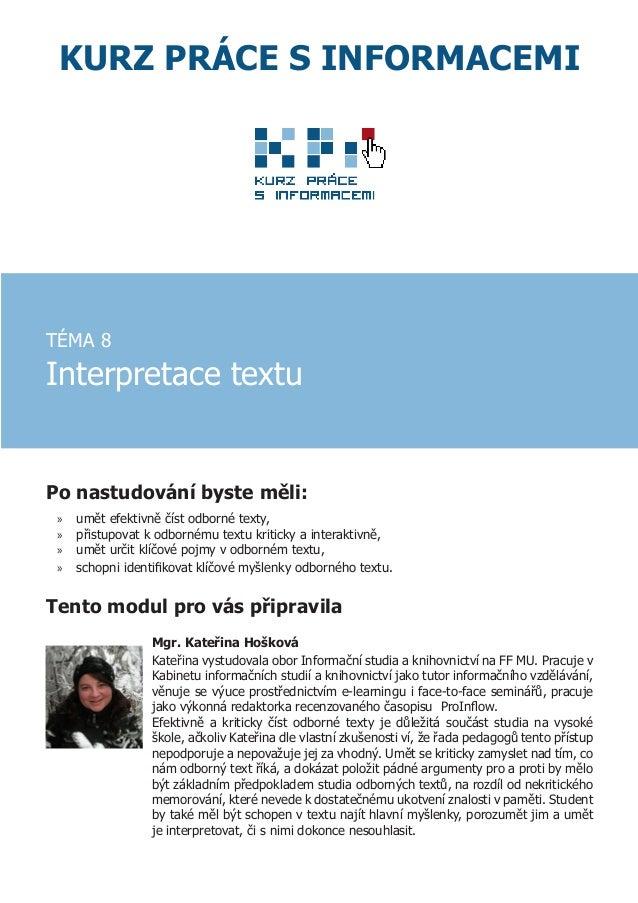 KURZ PRÁCE S INFORMACEMI  TÉMA 8  Interpretace textu  Po nastudování byste měli: »» »» »» »»  umět efektivně číst odborné ...
