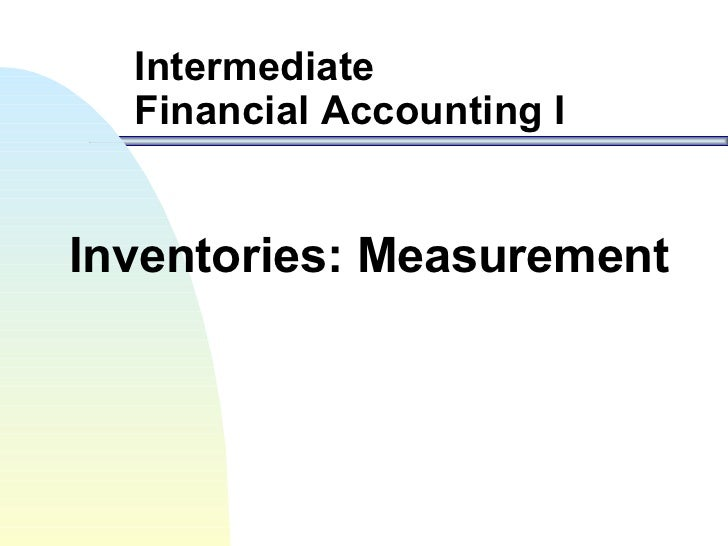 Intermediate  Financial Accounting IInventories: Measurement