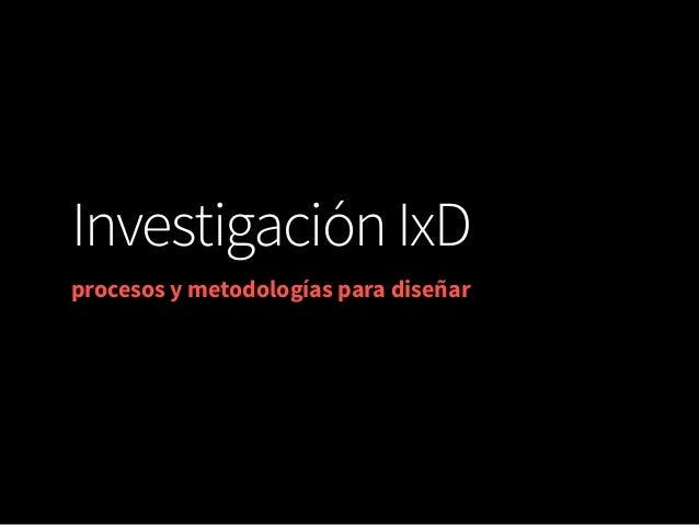 Investigación IxD procesos y metodologías para diseñar