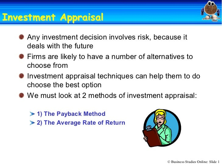 Investment Appraisal            Appraisal     Any investment decision involves risk, because it      deals with the future...