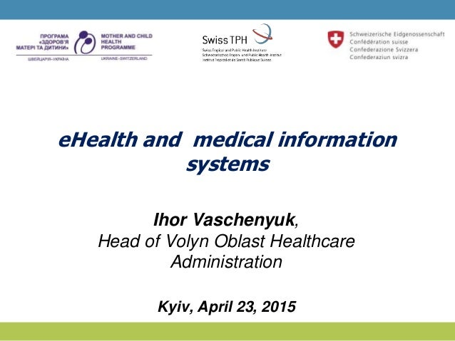 eHealth and medical information systems Ihor Vaschenyuk, Head of Volyn Oblast Healthcare Administration Kyiv, April 23, 20...