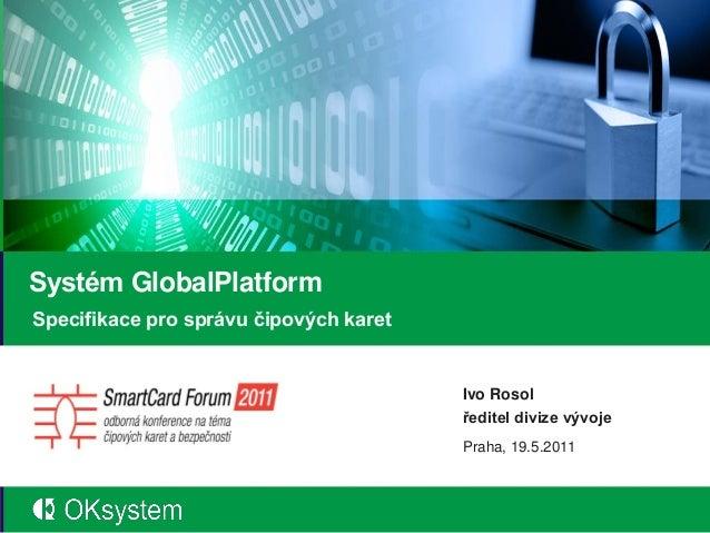 Systém GlobalPlatformSpecifikace pro správu čipových karet                                                          Ivo Ro...