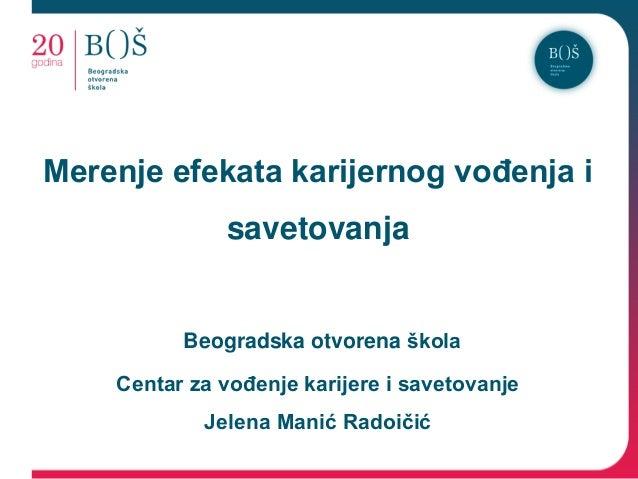 Merenje efekata karijernog vođenja i  savetovanja  Beogradska otvorena škola Centar za vođenje karijere i savetovanje Jele...