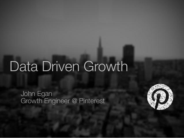 John Egan Growth Engineer @ Pinterest Data Driven Growth