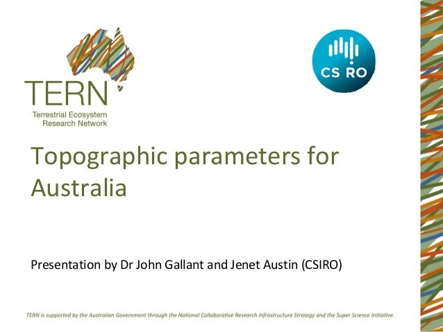 Topographic parameters forAustraliaPresentation by Dr John Gallant and Jenet Austin (CSIRO)