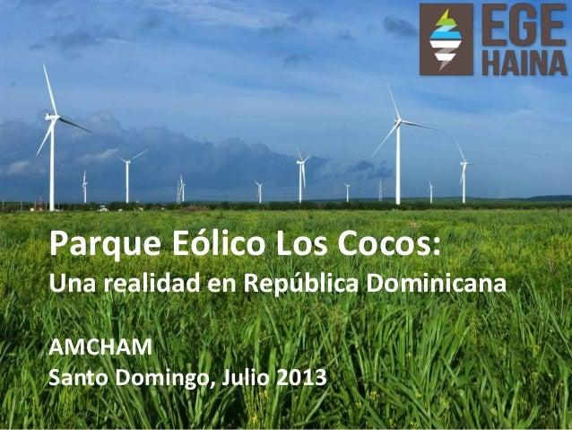 Parque Eólico Los Cocos: Una realidad en República Dominicana AMCHAM Santo Domingo, Julio 2013