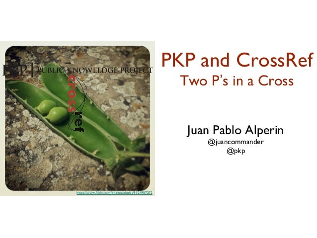 https://www.flickr.com/photos/eltpics/9124907272 Juan Pablo Alperin @juancommander @pkp PKP and CrossRef Two P's in a Cross