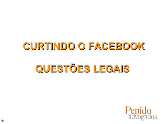 CURTINDO O FACEBOOK     QUESTÕES LEGAIS©