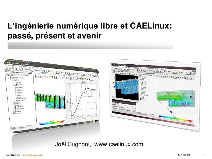 L'ingénierie numérique libre et CAELinux: passé, présent et avenir                                   Joël Cugnoni, www.cae...
