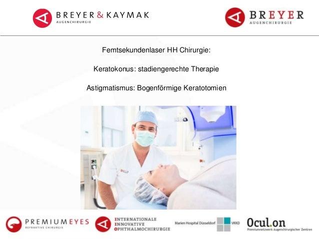 Femtsekundenlaser HH Chirurgie: Keratokonus: stadiengerechte Therapie Astigmatismus: Bogenförmige Keratotomien