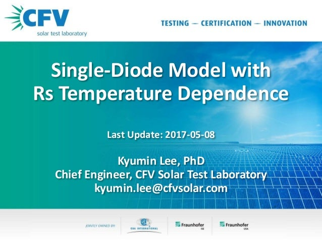 Single-Diode Model with Rs Temperature Dependence Last Update: 2017-05-08 Kyumin Lee, PhD Chief Engineer, CFV Solar Test L...