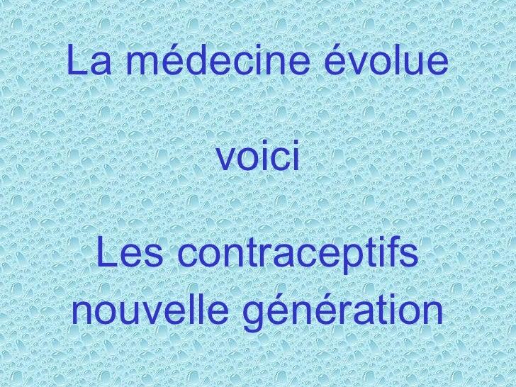 La médecine évolue voici Les contraceptifs nouvelle génération