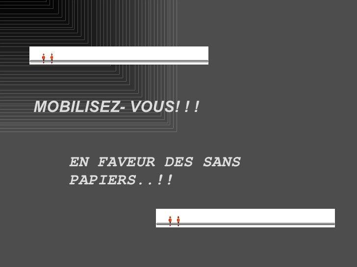 <ul><li>MOBILISEZ- VOUS! ! ! </li></ul><ul><ul><ul><li>EN FAVEUR DES SANS PAPIERS..!! </li></ul></ul></ul>