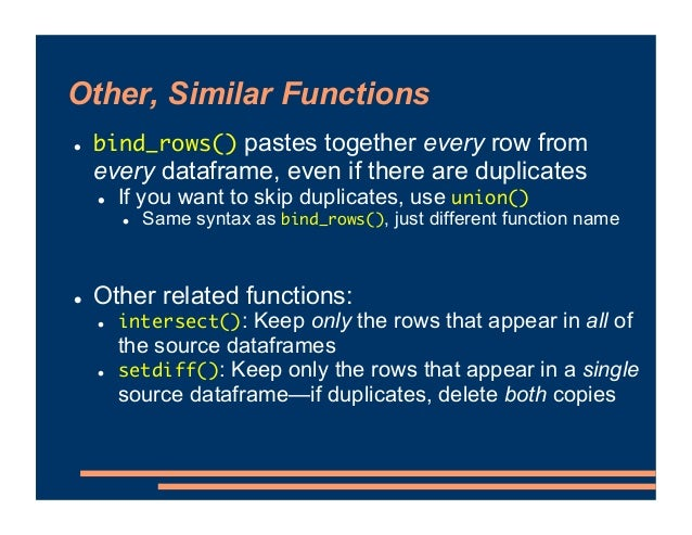 Other, Similar Functions ! bind_rows() pastes together every row from every dataframe, even if there are duplicates ! If y...