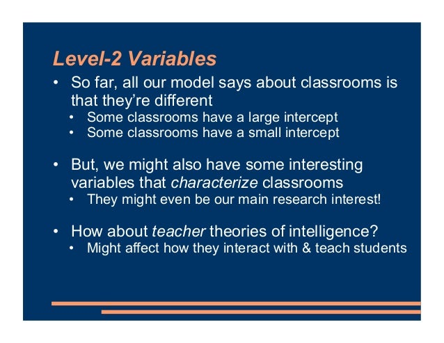 Level-2 Variables • So far, all our model says about classrooms is that they're different • Some classrooms have a large i...