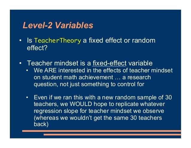 Level-2 Variables • Is TeacherTheory a fixed effect or random effect? • Teacher mindset is a fixed-effect variable • We AR...