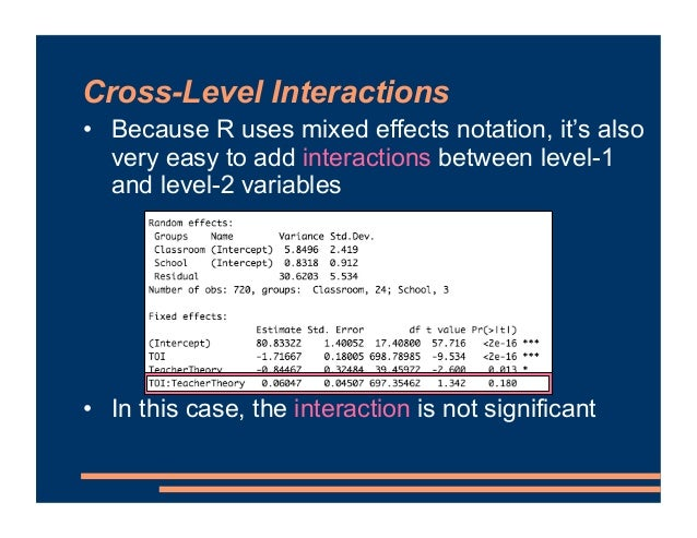 Cross-Level Interactions • Because R uses mixed effects notation, it's also very easy to add interactions between level-1 ...