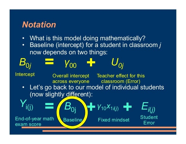 Notation • What is this model doing mathematically? • Baseline (intercept) for a student in classroom j now depends on two...