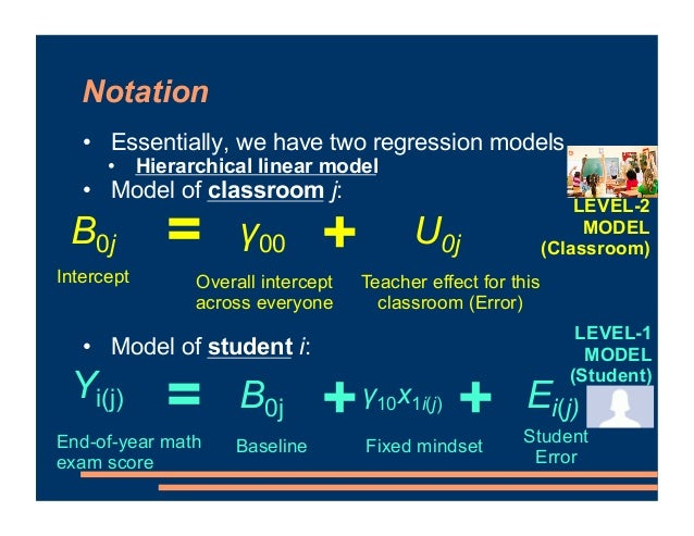 Notation • Essentially, we have two regression models • Hierarchical linear model • Model of classroom j: • Model of stude...