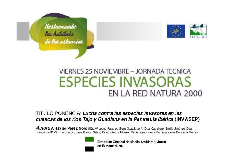 TITULO PONENCIA: Lucha contra las especies invasoras en lascuencas de los ríos Tajo y Guadiana en la Península Ibérica (IN...