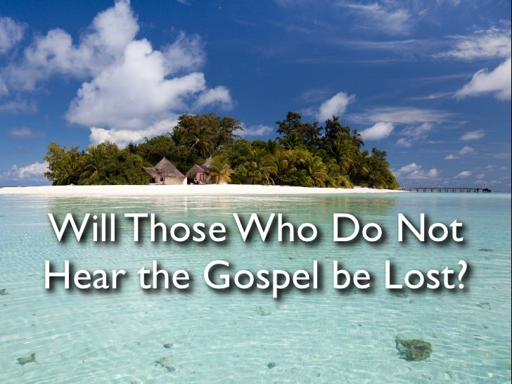 Will Those Who Do Not Hear the Gospel be Lost?