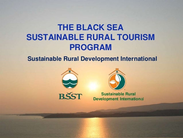 THE BLACK SEA SUSTAINABLE RURAL TOURISM PROGRAM Sustainable Rural Development International Sustainable Rural Development ...