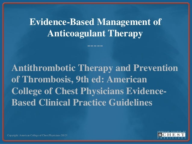 Evidence-Based Management ofAnticoagulant Therapy-----Antithrombotic Therapy and Preventionof Thrombosis, 9th ed: American...