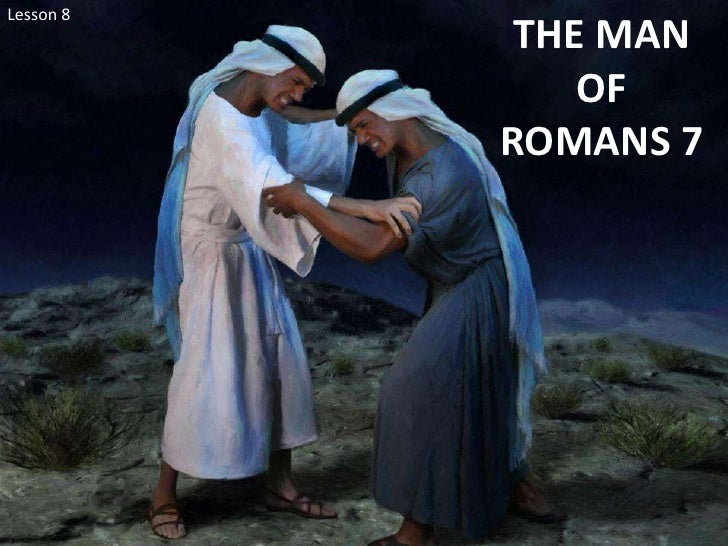 Lesson 8 <br />THE MAN OF ROMANS 7<br />
