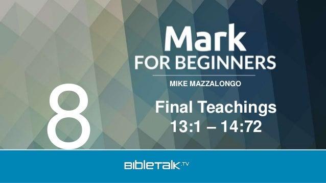 MIKE MAZZALONGO Final Teachings 13:1 – 14:72 8